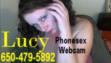Phonesex and Webcam with Lusty Lucy - 650-479-5892